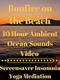 Bonfire on the beach 10 hour ambient ocean sounds video screensaver yoga meditation insomnia