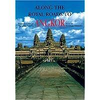 Along the Royal Roads to Angkor [Idioma Inglés]