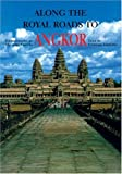 Along the Royal Roads to Angkor, Yoshiaki Ishizawa, 0834804727