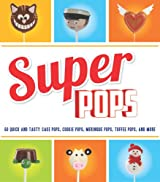 Super Pops: Cake Pops, Cookie Pops, Meringue Pops, Toffee Pops & More...