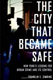 The City That Became Safe: New York's Lessons for Urban Crime and Its Control (Studies in Crime and Public Policy) by Franklin E. Zimring (2011-11-23)