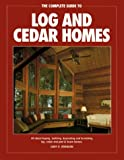 The Complete Guide to Log and Cedar Homes