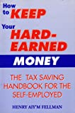 How to Keep Your Hard-Earned Money, Henry A. Fellman, 0964871505