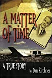 A Matter of Time, Don E. Kirchner, 0972015329