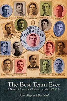 The Best Team Ever: A Novel of America, Chicago, and the 1907 Cubs