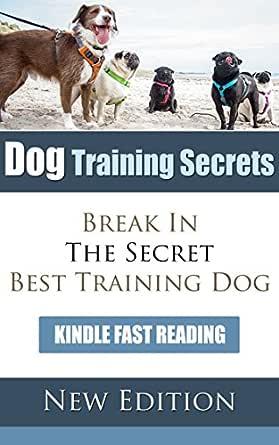 Dog Training Secrets Break In The Secret Best Training Dog Kindle Edition By Deleon Marco Crafts Hobbies Home Kindle Ebooks Amazon Com