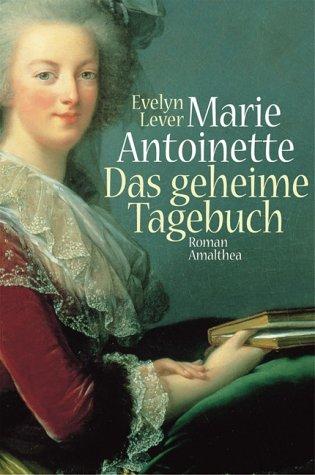 Marie Antoinette: Das geheime Tagebuch
