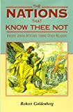The Nations That Know Thee Not : Ancient Jewish Attitudes Toward Other Religions, Goldenberg, Robert, 0814731074