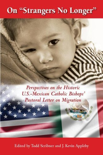 On Strangers No Longer: Perspectives on the Historic U.S.-Mexican Catholic Bishops' Pastoral Letter on Migration