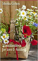 Visualisations for love & healing (English Edition)