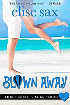 Blown Away (A Romantic Comedy) (Three More Wishes Book 1) by [Sax, Elise]