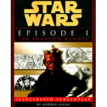 Illustrated Screenplay: Star Wars: Episode 1: The Phantom Menace