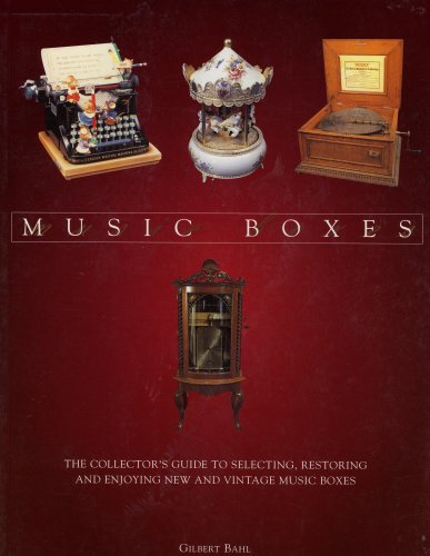 Music Boxes: The Collector's Guide to Selecting, Restoring and Enjoying New and Vintage Music Boxes pdf epub