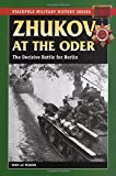 Zhukov at the Oder: The Decisive Battle for Berlin (Smhs) (Stackpole Military History) (Stackpole Military History Series)