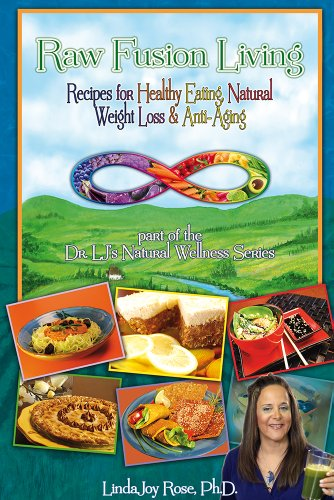 Raw Fusion Living: Recipes for Healthy Eating, Natural Weight Loss & Anti-Aging by Dr. Linda Joy Rose