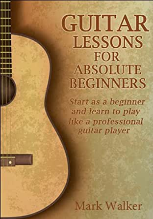 Guitar Lessons For Absolute Beginners Start As A Beginner And Learn