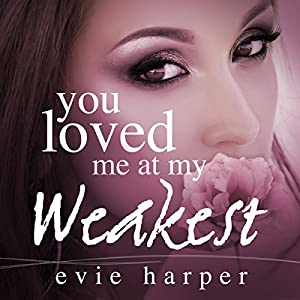 You Loved Me at My Weakest Audiobook