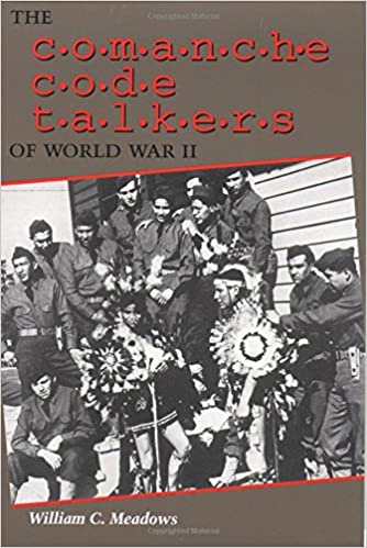 the comanche code talkers of world war ii william c meadows jean