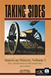 Taking Sides: Clashing Views on Controversial Issues in American History, Vol. I