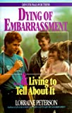 Dying of Embarrassment-- And Living to Tell about It (Devotionals for Teens)