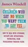 Children Who Say No When You Want Them to Say Yes, Jim Windell, 0028608178