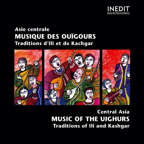 Chine : Asie Centrale, musique des Ouïgours (China : Central Asia, music of the Uighurs) (China Uighurs)