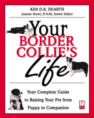(Your Border Collie's Life: Your Complete Guide to Raising Your Pet from Puppy to Companion (Your Pet's)