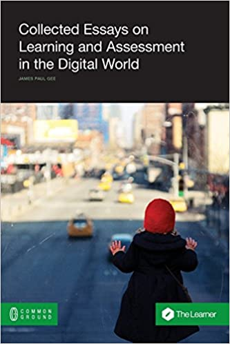Descriptive Essay Thesis Collected Essays On Learning And Assessment In The Digital World Learner  Book James Paul Gee  Amazoncom Books How To Write An Essay For High School Students also Bullying Essay Thesis Collected Essays On Learning And Assessment In The Digital World  Narrative Essay Thesis Statement Examples