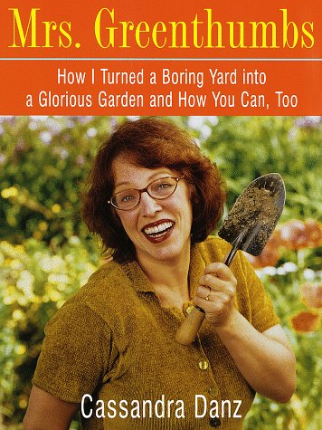 (Mrs. Greenthumbs: How I Turned a Boring Yard into a Glorious Garden and How You Can, Too)