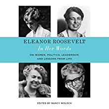 Eleanor Roosevelt: In Her Words: The Letters, Speeches, and Articles of the World's Most Admired Woman Audiobook by Nancy Woloch - editor Narrated by Suzanne Toren