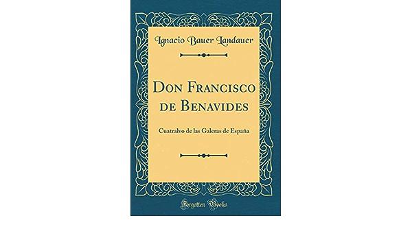Don Francisco de Benavides: Cuatralvo de las Galeras de ...