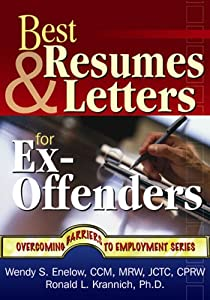 Best Resumes and Letters for Ex-Offenders (Overcoming Barriers to Employment) Ronald Krannich and Wendy S. Enelow