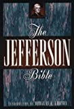The Jefferson Bible : The Life and Morals of Jesus of Nazareth, Jefferson, Thomas and Lufton, Douglas, 0805038531
