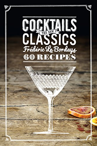 Cocktails: The New Classics: 60 Recipes by Frederic Le Bordays