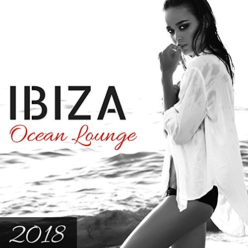 Ibiza Ocean Lounge 2018 - Instrumental Lounge Mix CD for Summer Nights and Ibiza (Lounge Cd Album)