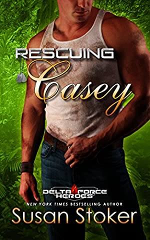 Rescuing Casey (Delta Force Heroes Book 7) (Delta Series)
