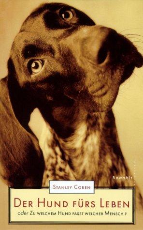 Der Hund fürs Leben: oder Zu welchem Hund passt welcher Mensch?