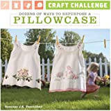 Craft Challenge: Dozens of Ways to Repurpose a Pillowcase