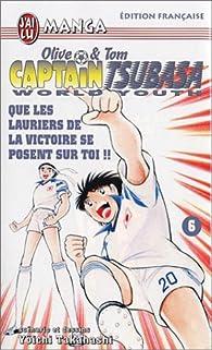 Captain Tsubasa World Youth, tome 6 : Que les lauriers de la victoire se posent sur toi par Yôichi Takahashi