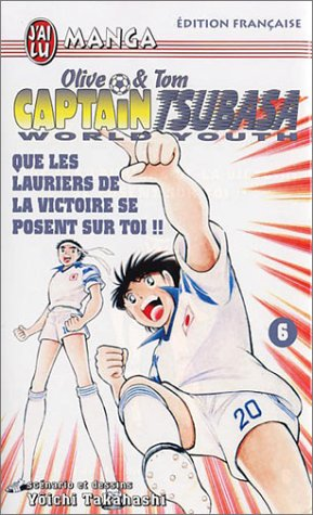 olive amp tom captain tsubasa world youth tome 7 des guerriers plus aguerris