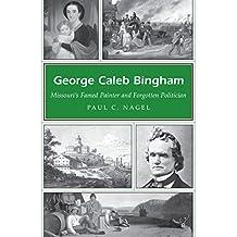 George Caleb Bingham: Missouri's Famed Painter and Forgotten Politician (Missouri Heritage Readers)