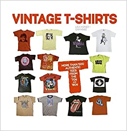8e57287446e9a9 Vintage T-Shirts: MORE THAN 500 AUTHENTIC TEES FROM THE '70S AND '80S  Paperback – International Edition, August 22, 2006