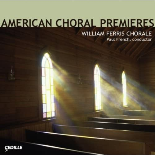 William Ferris Chorale - Paul French - American Choral Premieres