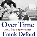 Over Time: My Life as a Sportswriter Audiobook by Frank Deford Narrated by Frank Deford