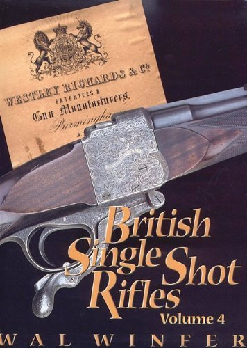 British Single Shot Rifles, Volume 4; Westley Richards and Co. Patentees and Gun Manufacturers, Birmingham by Wal Winfer (Single Shot Rifle Manufacturers)