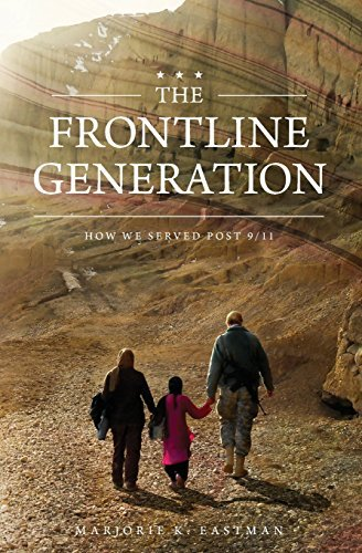 The Frontline Generation: How We Served Post 9/11 by Marjorie K Eastman (2016-08-05)