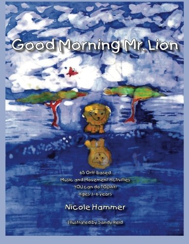 Good Morning Mr. Lion - Standard Version: 65 Orff-based Movement Activities YOU can do TODAY!]()