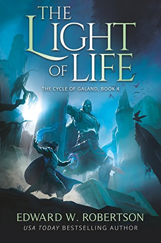 The Light of Life (The Cycle of Galand, Book 4) - Edward W. Robertson