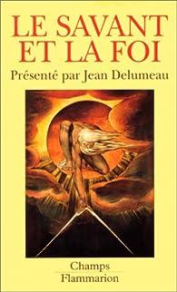 Le savant et la foi par Jean Delumeau