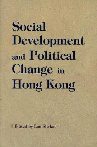 Social Development and Political Change in Hong Kong (Academic Monograph on Sociology. Hong Kong Studies) by The Chinese University Press